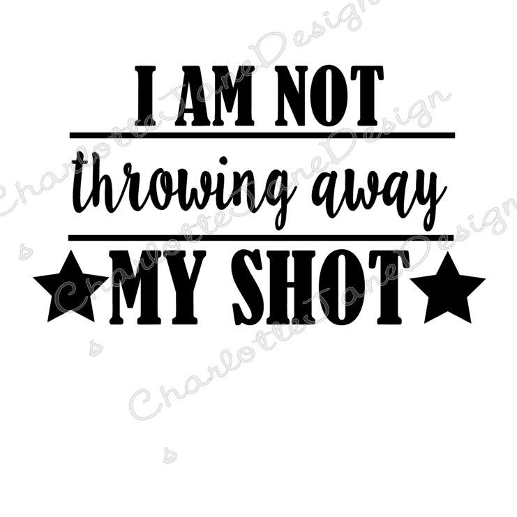 I Am Not Throwing Away My Shot Hamilton Studio Svg And Png Etsy In 2021 Hamilton Vinyl Quotes Svg