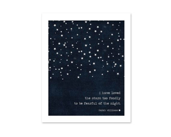 """I have loved the stars too fondly to be fearful of the night"""