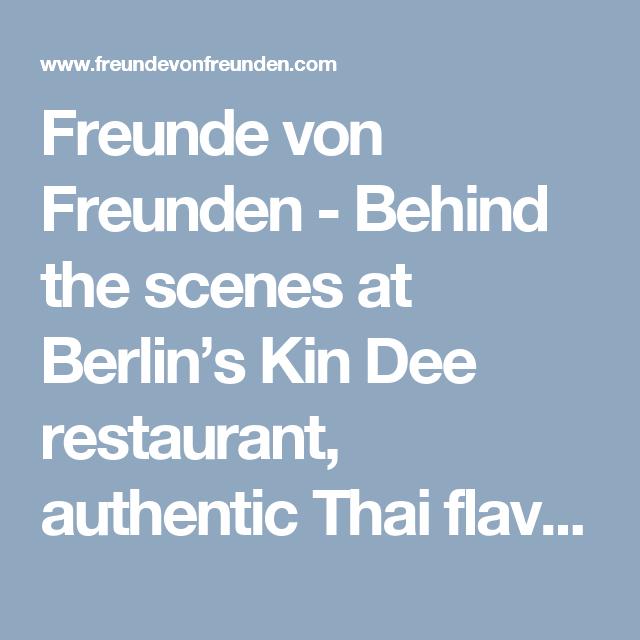 Freunde von Freunden - Behind the scenes at Berlin's Kin Dee restaurant, authentic Thai flavors cause a stir