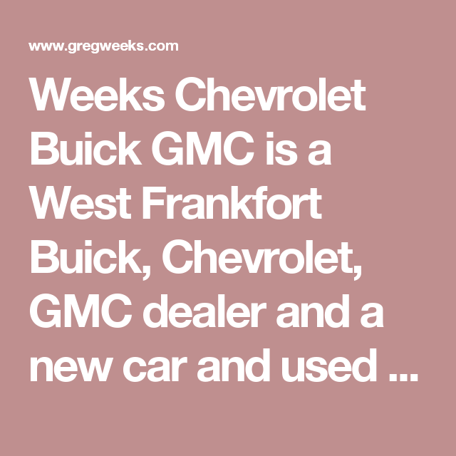 Weeks Chevrolet Buick Gmc Is A West Frankfort Buick Chevrolet