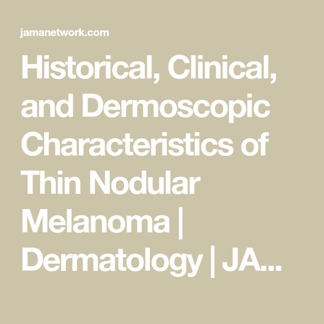 Historical, Clinical, and Dermoscopic Characteristics of