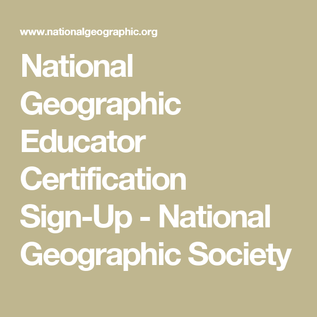 National Geographic Educator Certification Sign-Up - National ...