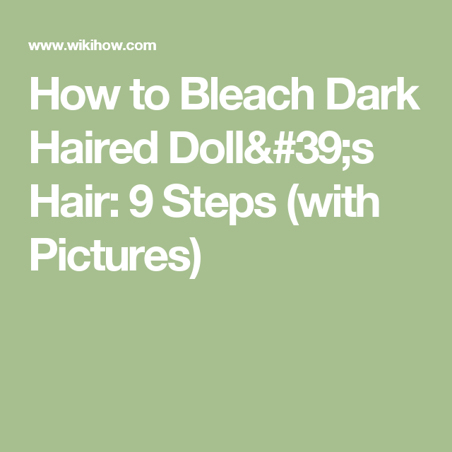 How to Bleach Dark Haired Doll's Hair: 9 Steps (with Pictures)