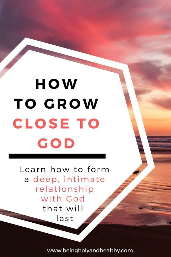 9c6ee33389969f895dd4e7e744208ce0 - How Do I Get A Closer Relationship To God