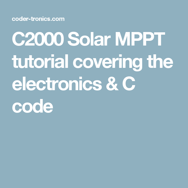 c2000 solar mppt tutorial covering the electronics \u0026 c code esp32