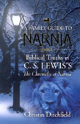 A Family Guide to Narnia: Biblical Truths in C.S. Lewiss The Chronicles of Narnia