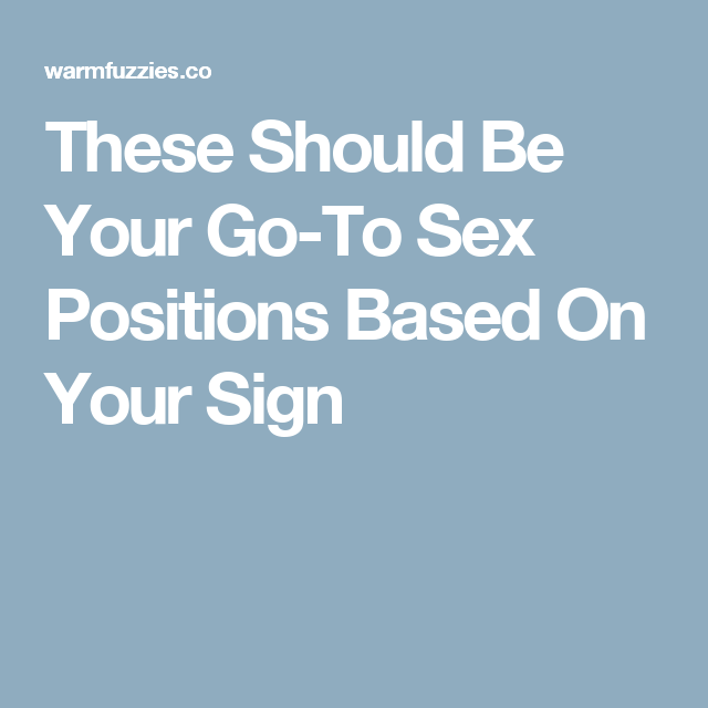 These Should Be Your Go-To Sex Positions Based On Your Sign