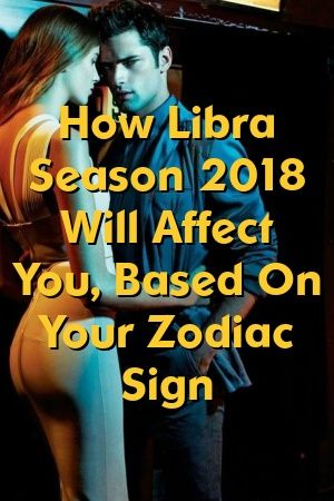 How Libra Season 2018 Will Affect You, Based On Your Zodiac Sign by camprelation.ga