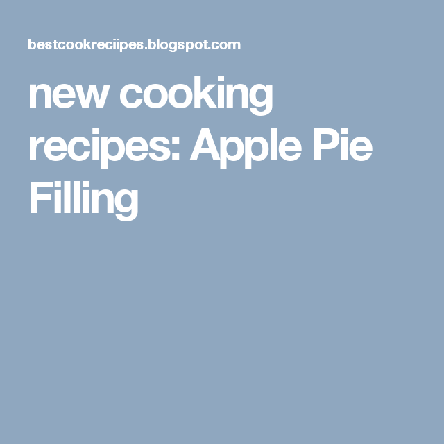 new cooking recipes: Apple Pie Filling