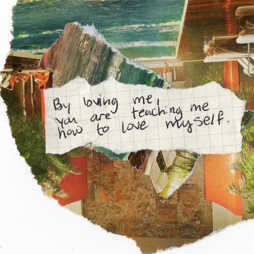 By loving me, you are teaching me how to love myself.