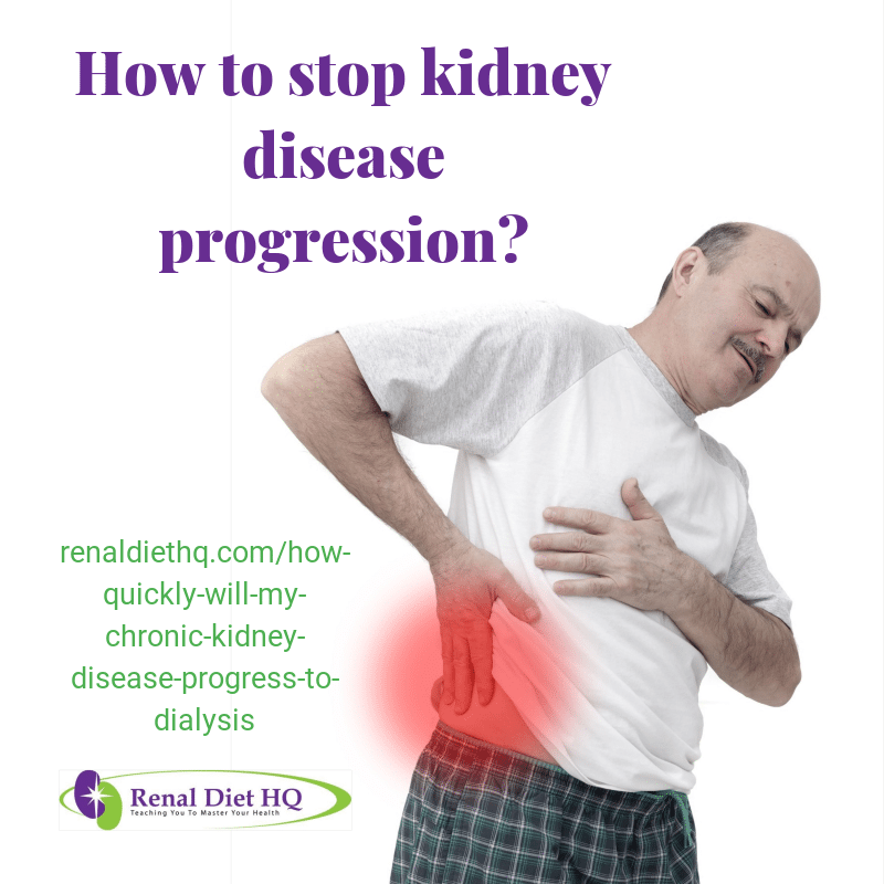 How Quickly Will My Chronic Kidney Disease Progress To Dialysis Renal Diet Menu Headquarters Kidney Disease Awareness Renal Diet Chronic Kidney Disease
