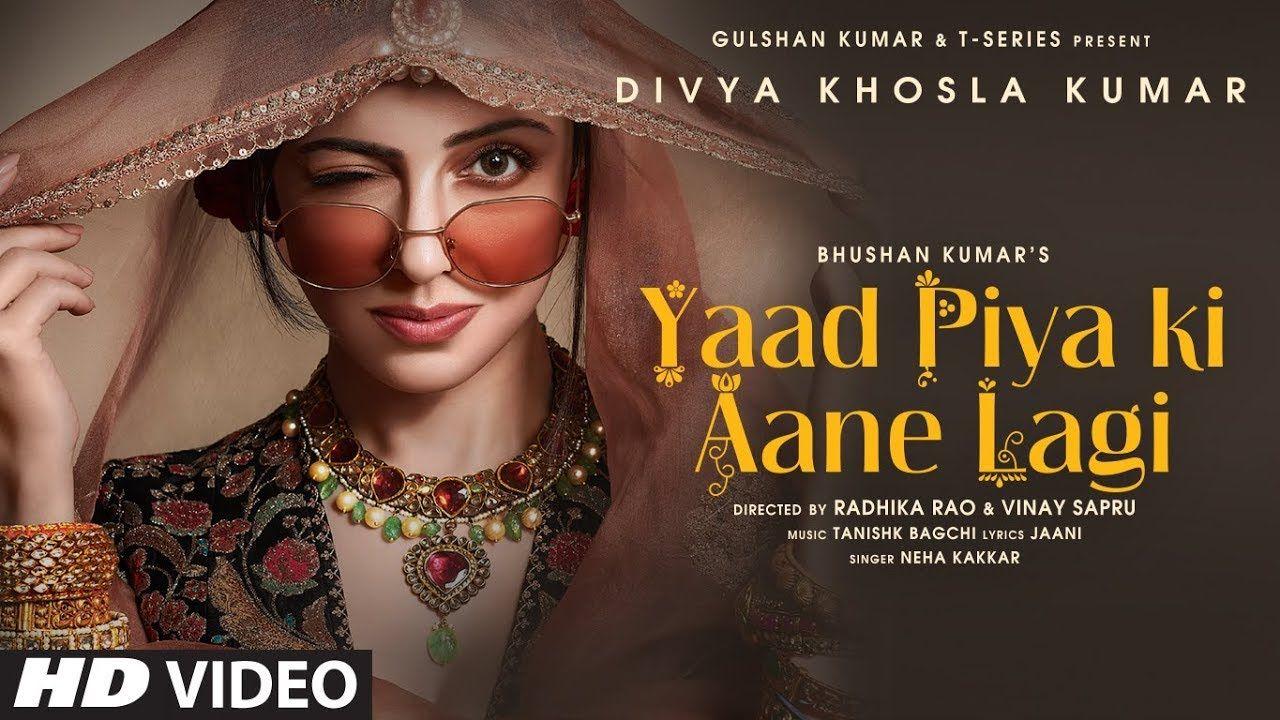 Yaad Piya Ki Aane Lagi Divya Khosla Kumar Neha Ktanishk Bjaani Faisu Radhika Vinay Bhushan K Presenting Official Music Song Hindi Songs Dj Songs