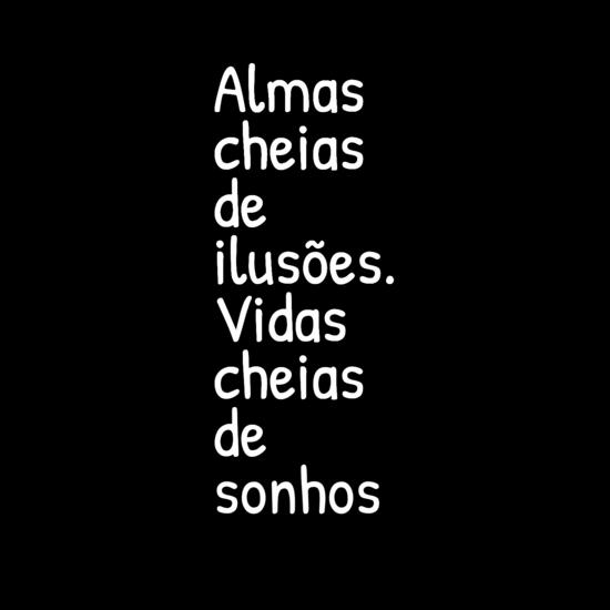 #almas#cansaço#vidas#ilusões#sonhos