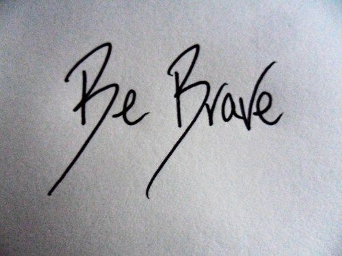Be brave i love this i might use this font for my be brave tattoo