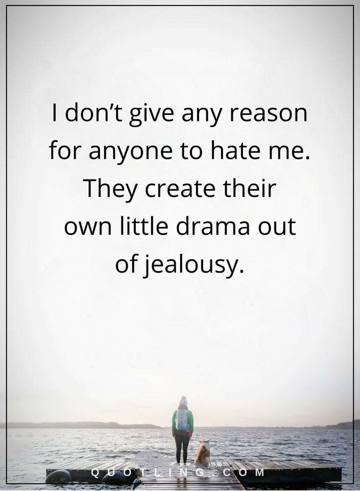 Drama Quotes I Dont Give Any Reason For Anyone To Hate Me They