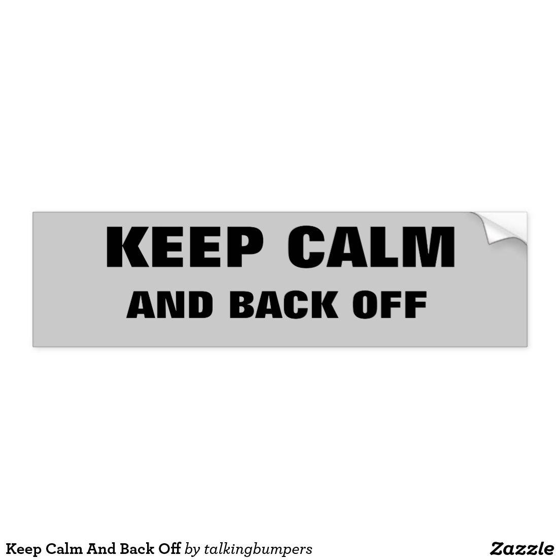Keep Calm And Back Off Bumper Sticker Zazzle Com Bumper Stickers Car Bumper Stickers Back Off [ 1104 x 1104 Pixel ]