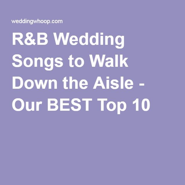 RB Wedding Songs To Walk Down The Aisle