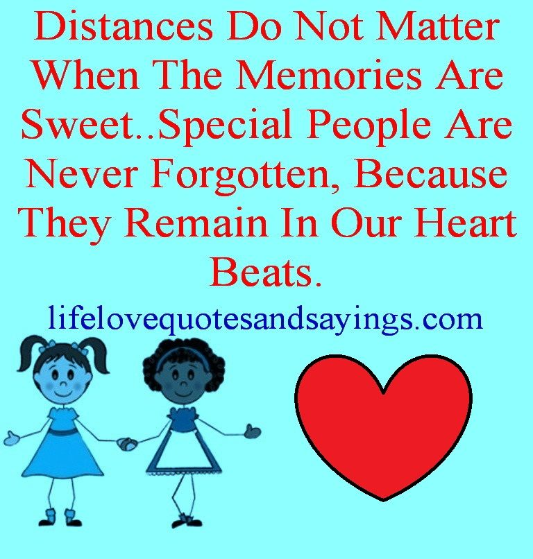 Distances Do Not Matter When The Memories Are Sweet Special People Are Never Forgotten Because They Remain In Our Memories Quotes Positive Quotes True Quotes