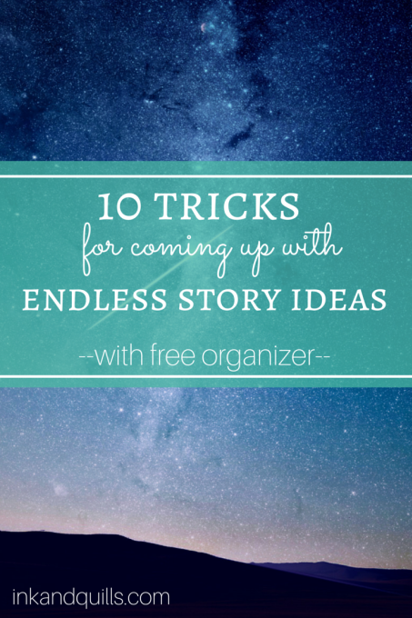Helpful strategies for coming up with #storyideas. Plus, keep track of all your ideas with a free organizer! http://inkandquills.com/2015/01/15/10-tricks-for-coming-up-with-endless-story-ideas/