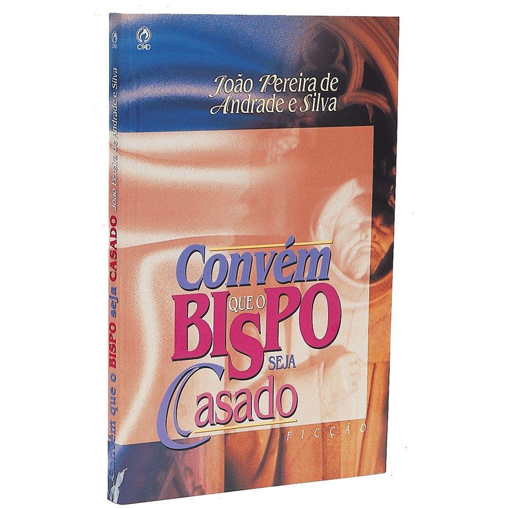Convém que o bispo seja casado - João Pereira de Andrade e Silva - CPAD - CPAD