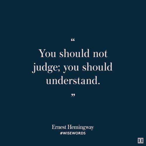 """You should not judge; you should understand."" — Ernest Hemingway #WiseWords"