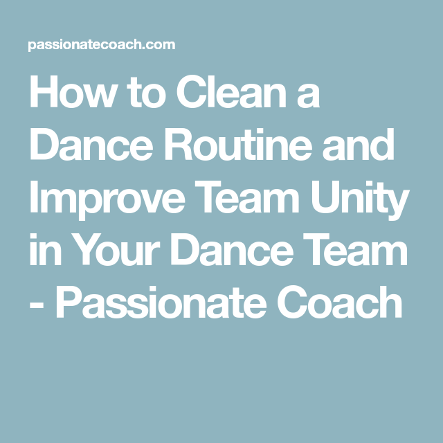 How to Clean a Dance Routine and Improve Team Unity in Your