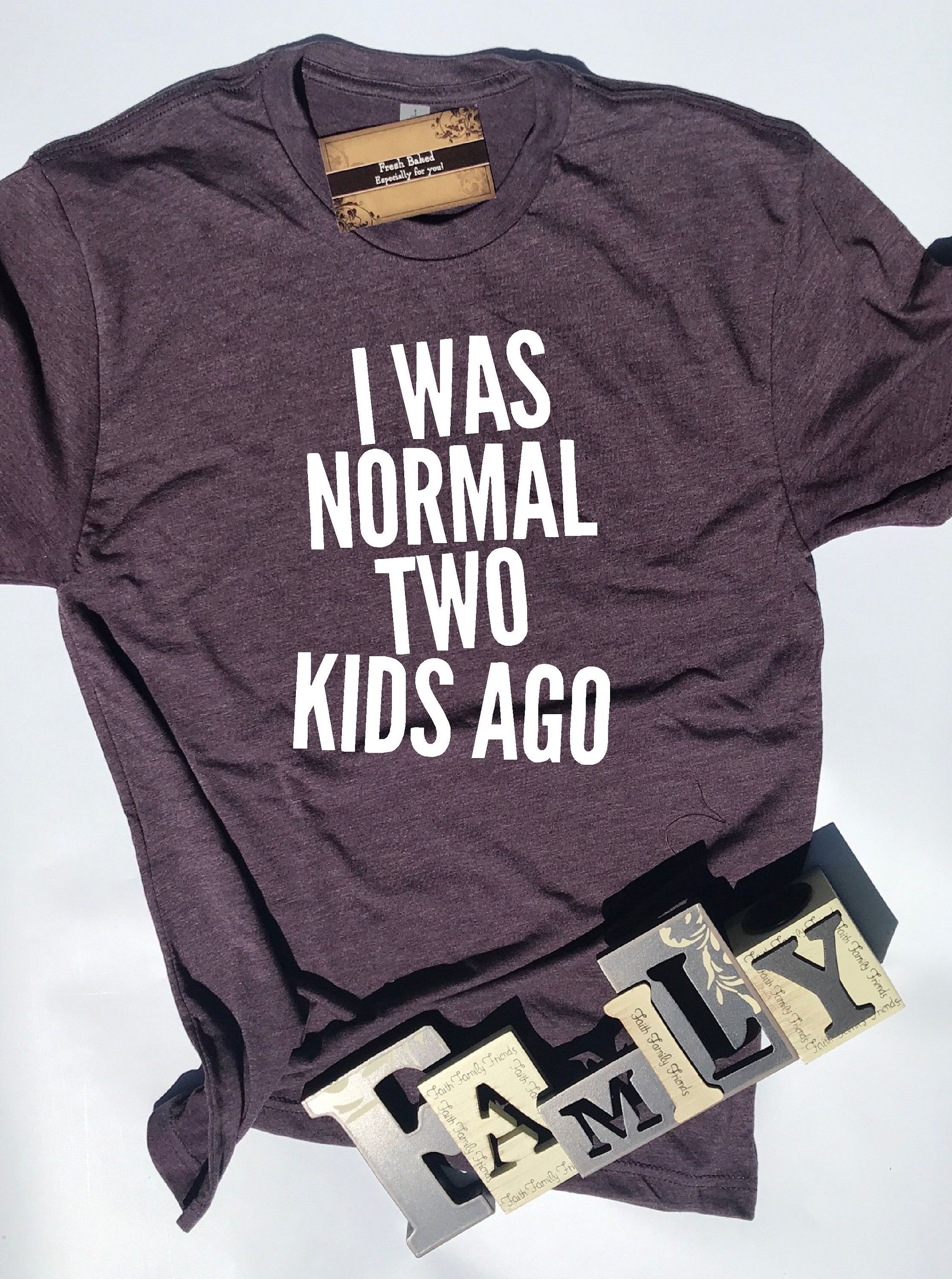 4db9cfa4 Custom Glitter I Was Normal Two Kids Ago Glam Shirt Glitter Color: White  *Glitter color maybe customized *May be customized for # of Children or  wording.