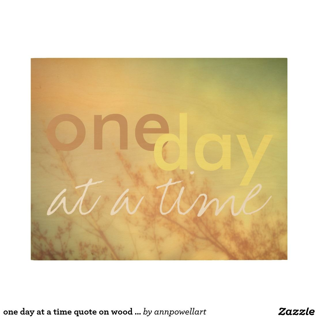 One day at a time quote on wood panel | Wood print, Prints and Art ...
