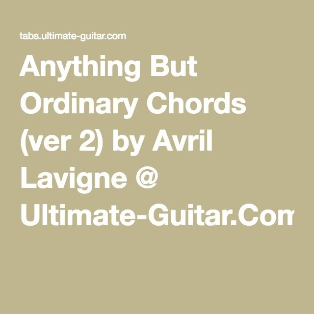 Anything But Ordinary Chords Ver 2 By Avril Lavigne Ultimate