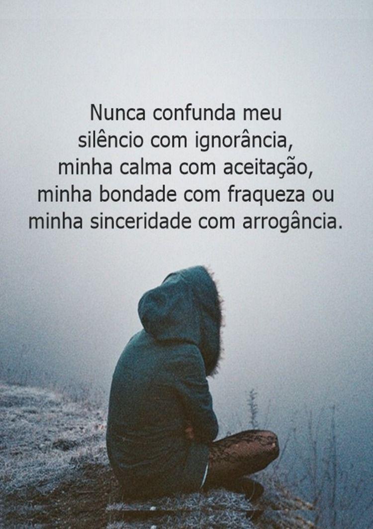 Nunca Confunda Meu Silencio Com Ignorancia Minha Calma Com
