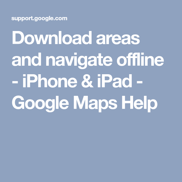 Download areas and navigate offline - iPhone & iPad - Google