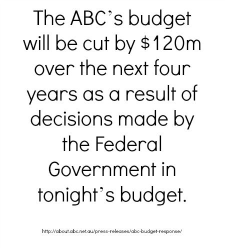 Response from ABC on Budget cuts by Abbott and Treasurer Hockey http://about.abc.net.au/press-releases/abc-budget-response/