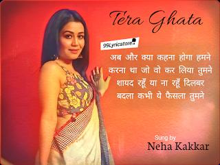 Tera Ghata Lyrics Neha Kakkar Version About Tera Ghata Lyrics Neha Kakkar This Is The New Version Of Song Tera Ghata Neha Kakkar Lyrics Songs