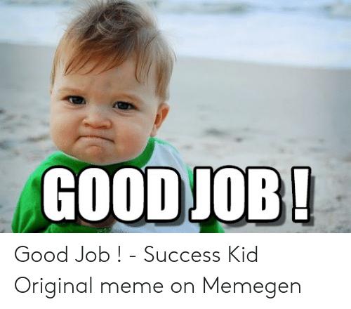 Nice Job Kid Meme Job Memes Kid Memes Baby Memes