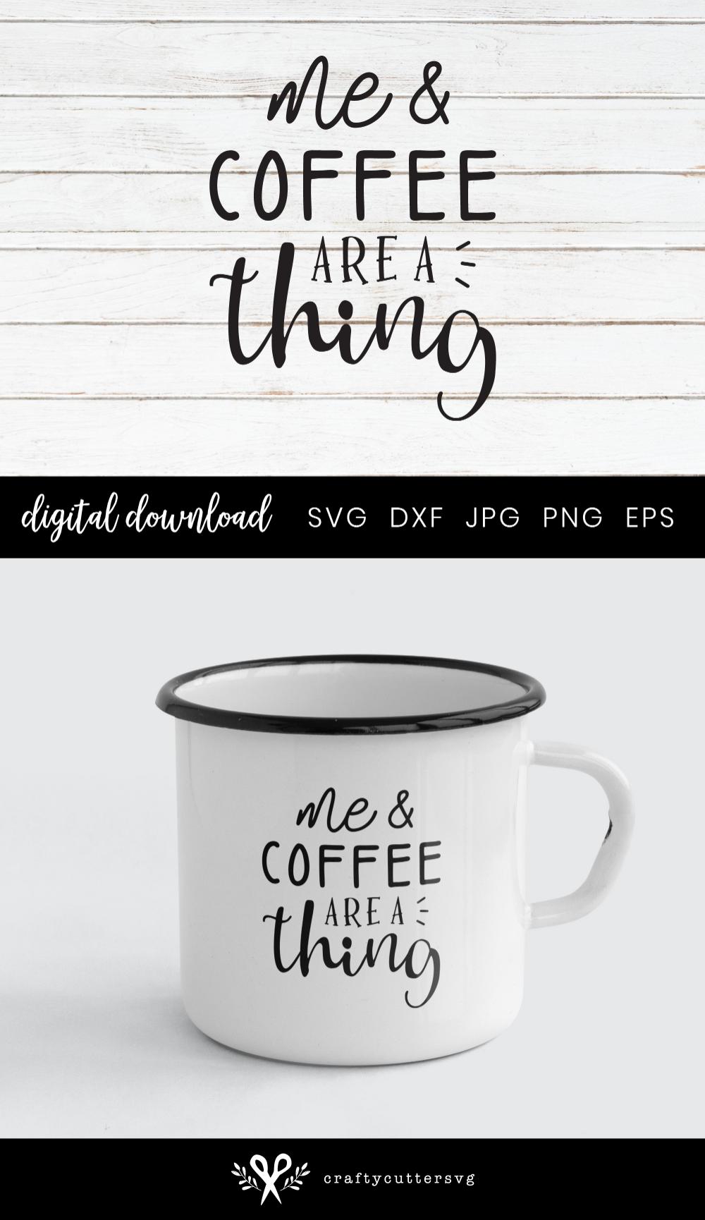 Me & Coffee are a Thing, Coffee Mug Quote Svg Coffee mug
