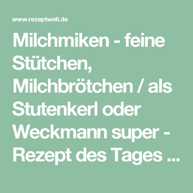 Milchmiken - Milchbrötchen, feine Stütchen / als Stutenkerl oder Weckmann super - Rezept des Tages 13.07.2015