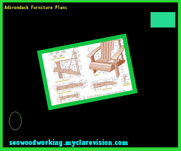 Adirondack Furniture Plans 110346 - Woodworking Plans and Projects!