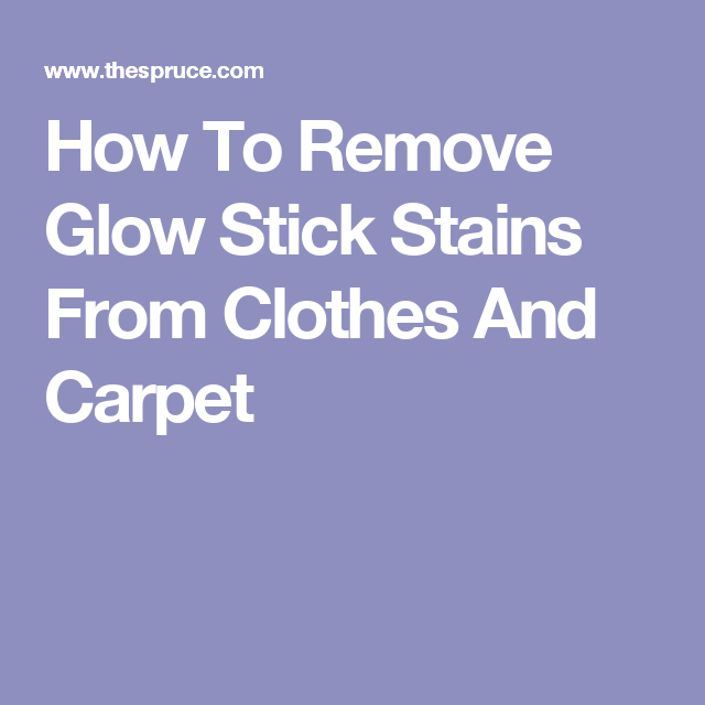 Get All Those Glow Stick Stains Off Your Clothes And Carpet How To Remove Glue Stain On Clothes Fabric Stains