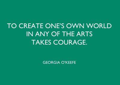 Georgia O'Keefe - quote - art - artist - courage - design - motivation