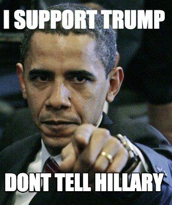 9c8becf491fb6cc9b6f4a84be4ba7b68 meme maker i support trump dont tell hillary meme maker,Support Funny Memes