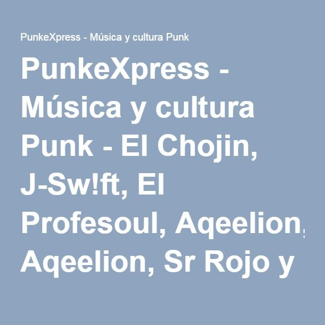 PunkeXpress - Música y cultura Punk - El Chojin, J-Sw!ft, El Profesoul, Aqeelion, Sr Rojo y Ecija