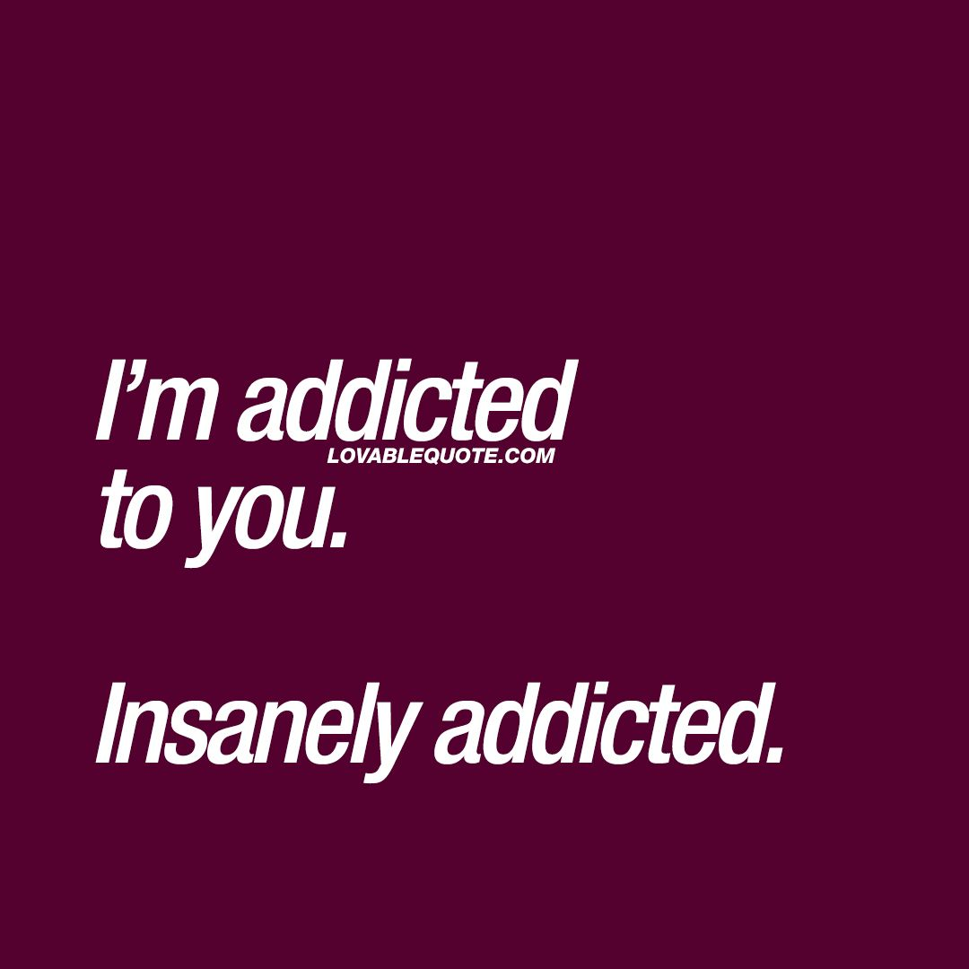 Romantic Quote For Him And Her I M Addicted To You Insanely Addicted Romantic Quotes For Him Romantic Love Quotes Romantic Quotes