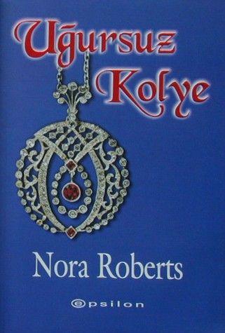 Nora Roberts / Uğursuz Kolye  .. Yıllarca etkisinden kurtulamayacağınız macera ve aşk üzerine güzel bir roman