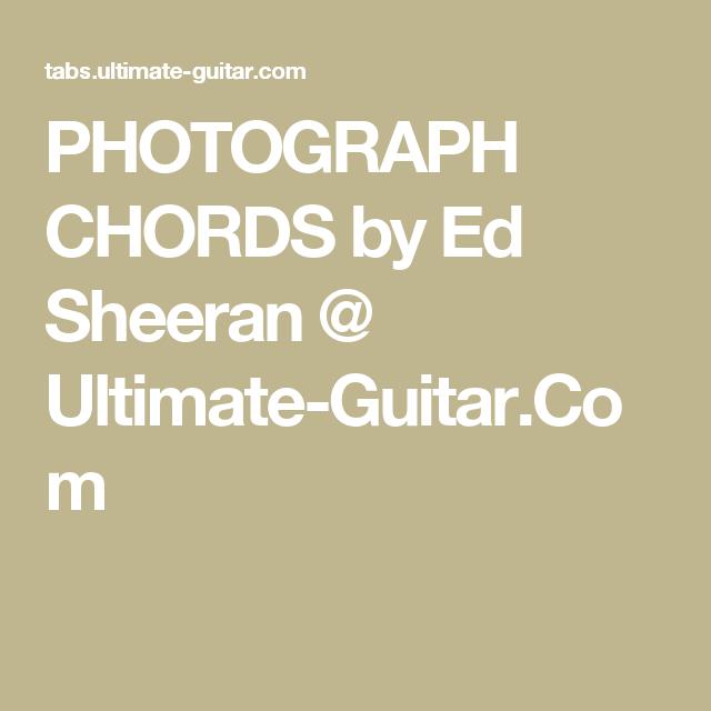 PHOTOGRAPH CHORDS by Ed Sheeran @ Ultimate-Guitar.Com | music ...
