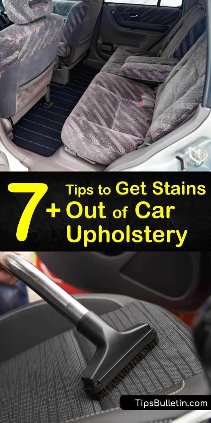7 Tips To Get Stains Out Of Car Upholstery Car Upholstery