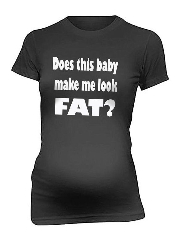 Pregnancy Shirts Maternity T shirt Top Does This Baby Make Me Look  Fat Shirts