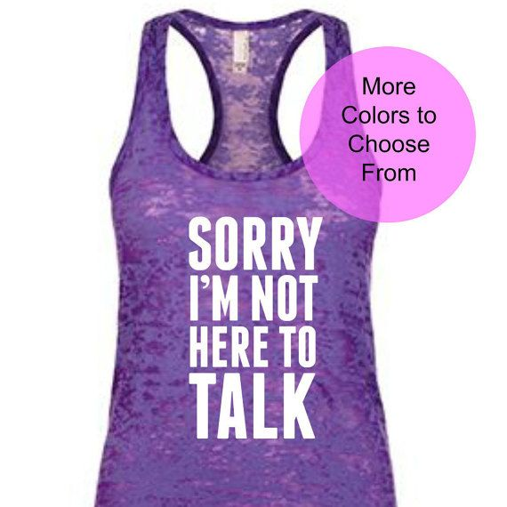 4c7b68b6c28f18 Sorry I m Not Here To Talk. Funny Workout Shirts. Work Out Tank Tops. Workout  Tanks. Fitness Shirts. Fitness Tank. Cute Workout Tanks. Gift