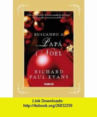 Buscando a Papa Noel (Spanish Edition) (9788489367746) Richard Paul Evans , ISBN-10: 8489367744  , ISBN-13: 978-8489367746 ,  , tutorials , pdf , ebook , torrent , downloads , rapidshare , filesonic , hotfile , megaupload , fileserve