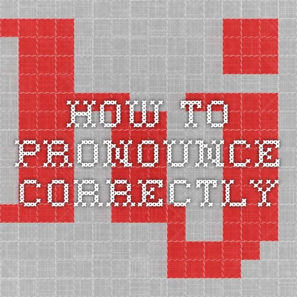 how to pronounce correctly