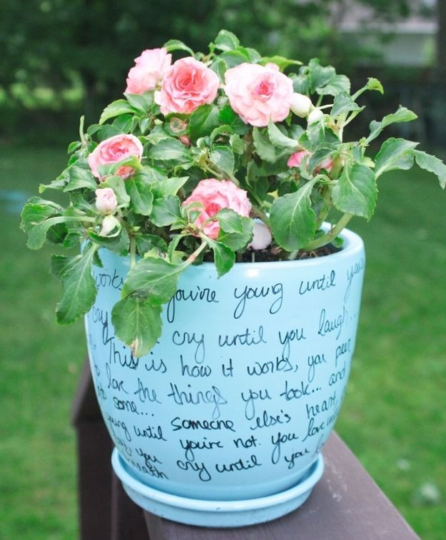 Write your favorite poem or quote (or one that is significant to the person as a gift) on a flowerpot